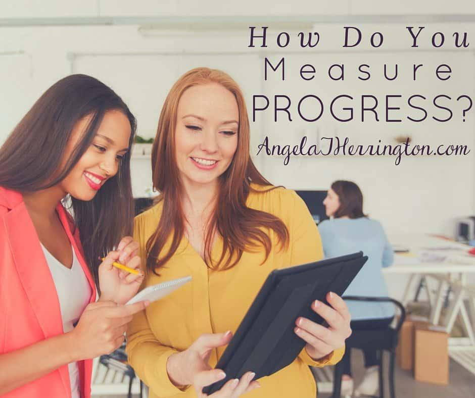 How Do You Measure Progress?