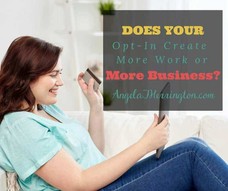 Does Your Opt-in Create More Work or More Business?
