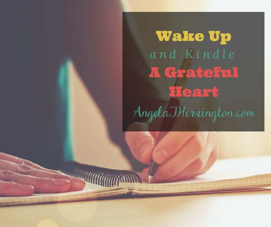 Wake Up and Kindle A Grateful Heart